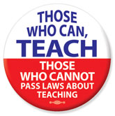 Those Who Can Teach - Those Who Cannot Pass Laws About Teaching button